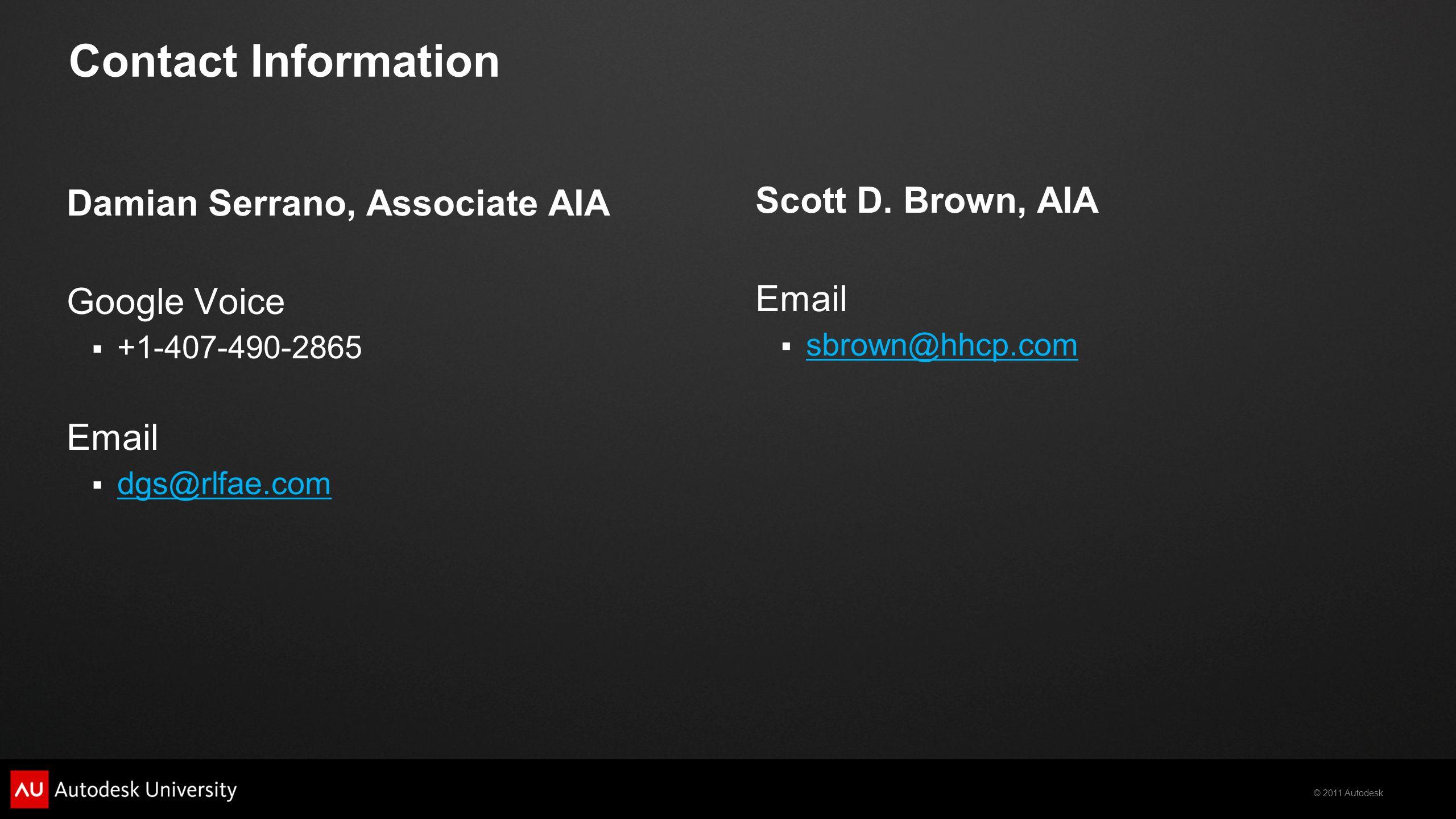 © 2011 Autodesk Contact Information Damian Serrano, Associate AIA Google Voice  +1-407-490-2865 Email  dgs@rlfae.com dgs@rlfae.com Scott D.