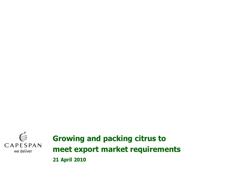 21 April 2010 Growing and packing citrus to meet export market requirements
