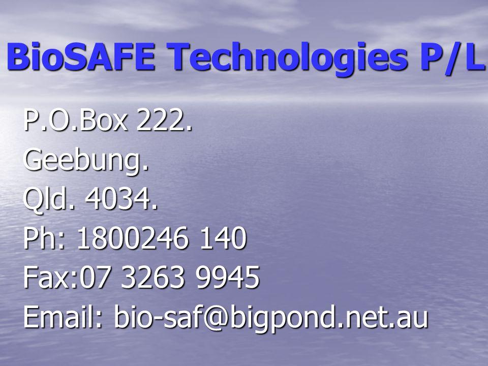 BioSAFE Technologies P/L Bruce Crighton 04045 22006 04045 22006bruce@biosafetechnologies.com Adrian Harrison 04133 99523 04133 99523adrian@biosafetech