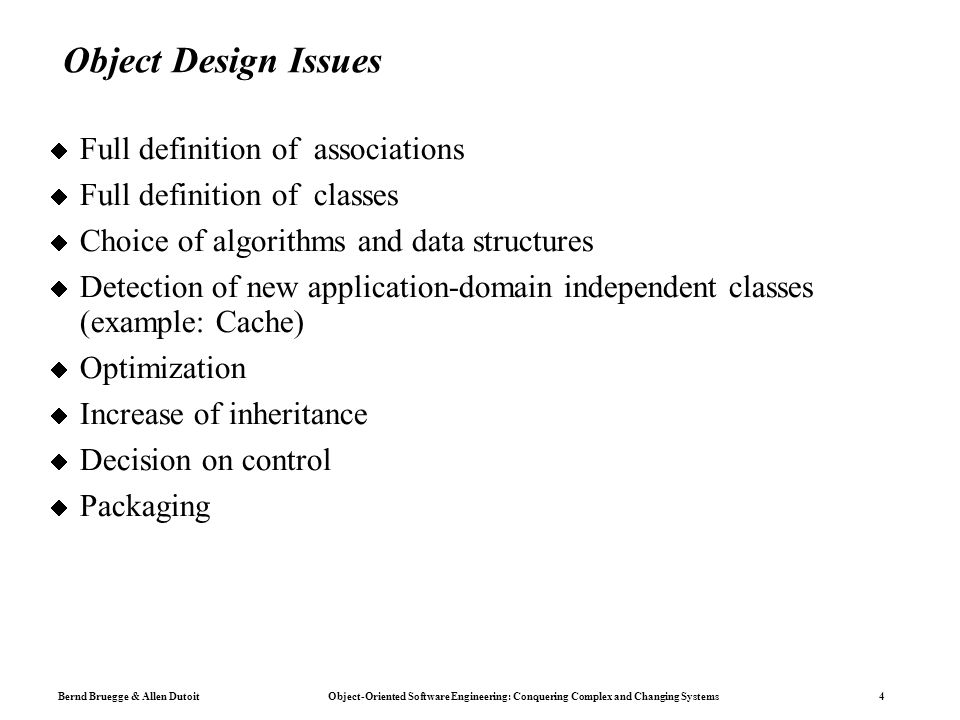 Bernd Bruegge & Allen Dutoit Object-Oriented Software Engineering: Conquering Complex and Changing Systems 25 1-to-Many Association LayerLayerElement 1* LayerLayerElement -containedIn:Layer-layerElements:Set +elements() +addElement(le) +getLayer() +setLayer(l) +removeElement(le) Object design model beforetransformation Object design model after transformation