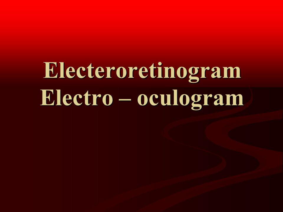 Electeroretinogram Electro – oculogram