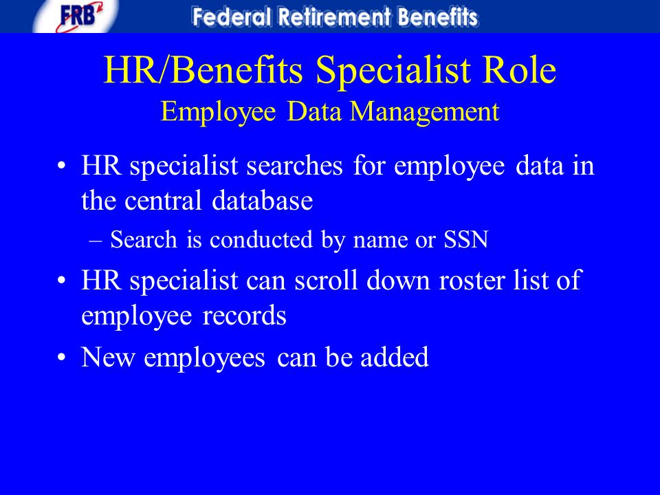 HR/Benefits Specialist Role Employee Data Management HR specialist searches for employee data in the central database –Search is conducted by name or