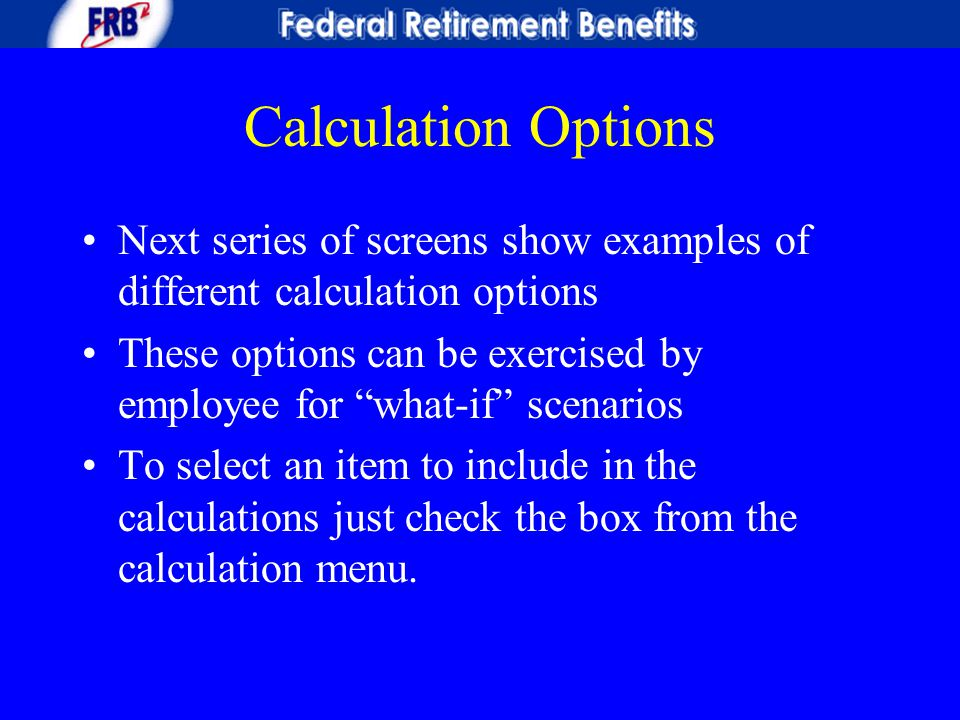 "Calculation Options Next series of screens show examples of different calculation options These options can be exercised by employee for ""what-if"" sce"