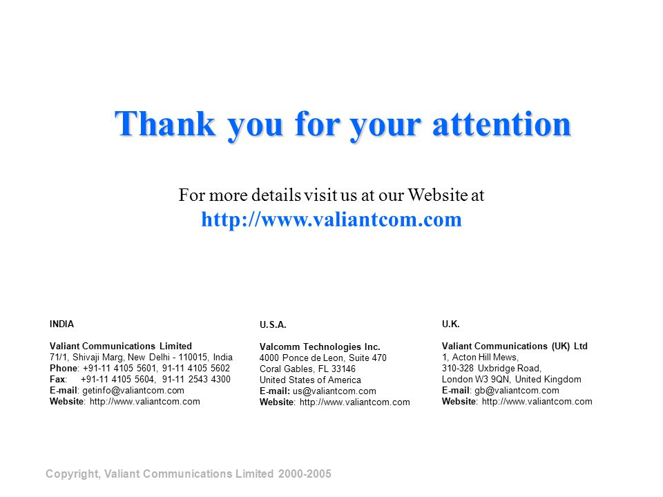 Copyright, Valiant Communications Limited 2000-2005 Thank you for your attention For more details visit us at our Website at http://www.valiantcom.com U.K.