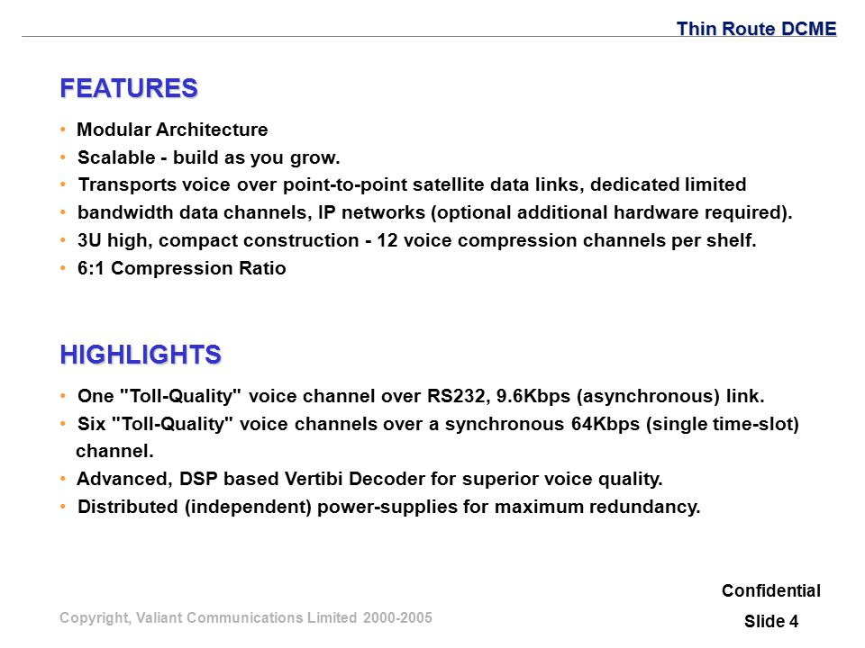 Copyright, Valiant Communications Limited 2000-2005 FEATURES HIGHLIGHTS Modular Architecture Scalable - build as you grow.