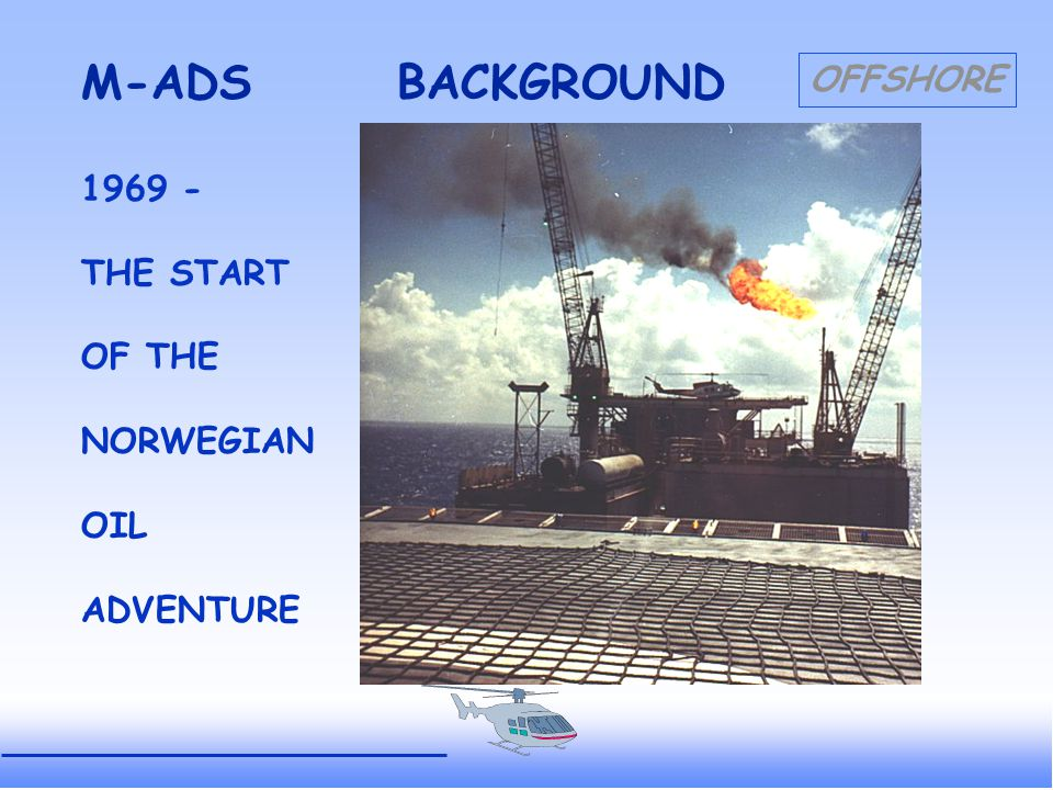 OFFSHORE Alerting Signals - Transponder code 7500/7600/7700 - Activated alarm-button on the M-ADS equipment - Emergency descend (2000 FT/min.+) - Coasting of a radar-track - Timetag when no update of an ADS-track M-ADS OPERATIONAL