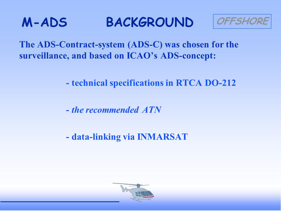 OFFSHORE M-ADSBACKGROUND 1991: Phase I - Testing the long communication-chain of dataflow via datalink.