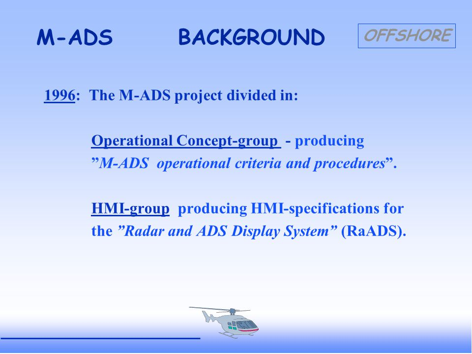 OFFSHORE M-ADS OPERATIONAL Position update rate : Operational (Test period) Normal rate: 30 seconds (45 seconds) Tracks within 20NM + sep.