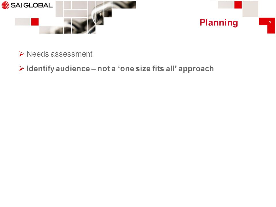 9 Planning  Needs assessment  Identify audience – not a 'one size fits all' approach
