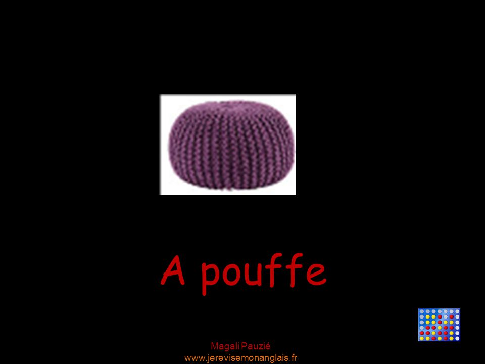 Magali Pauzié www.jerevisemonanglais.fr A pouffe