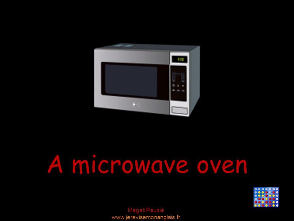Magali Pauzié www.jerevisemonanglais.fr A microwave oven