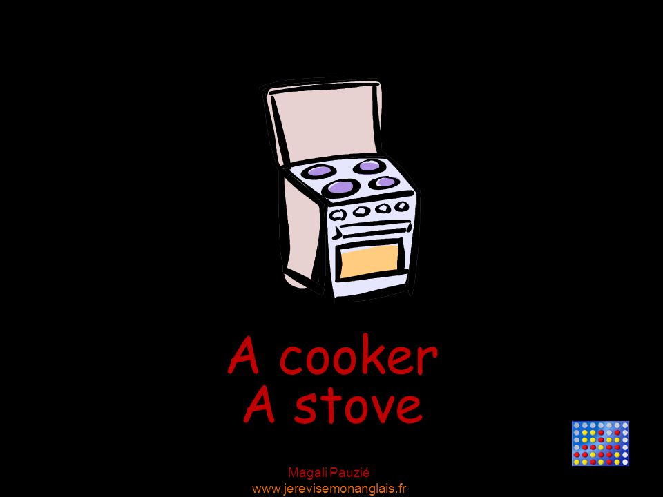 Magali Pauzié www.jerevisemonanglais.fr A cooker A stove