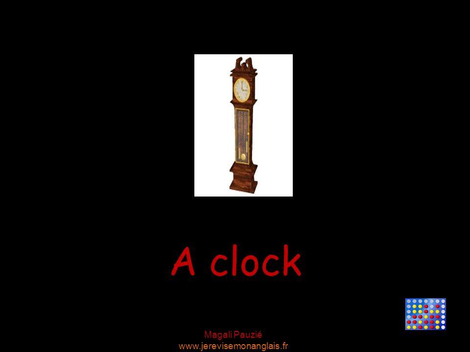 Magali Pauzié www.jerevisemonanglais.fr A clock