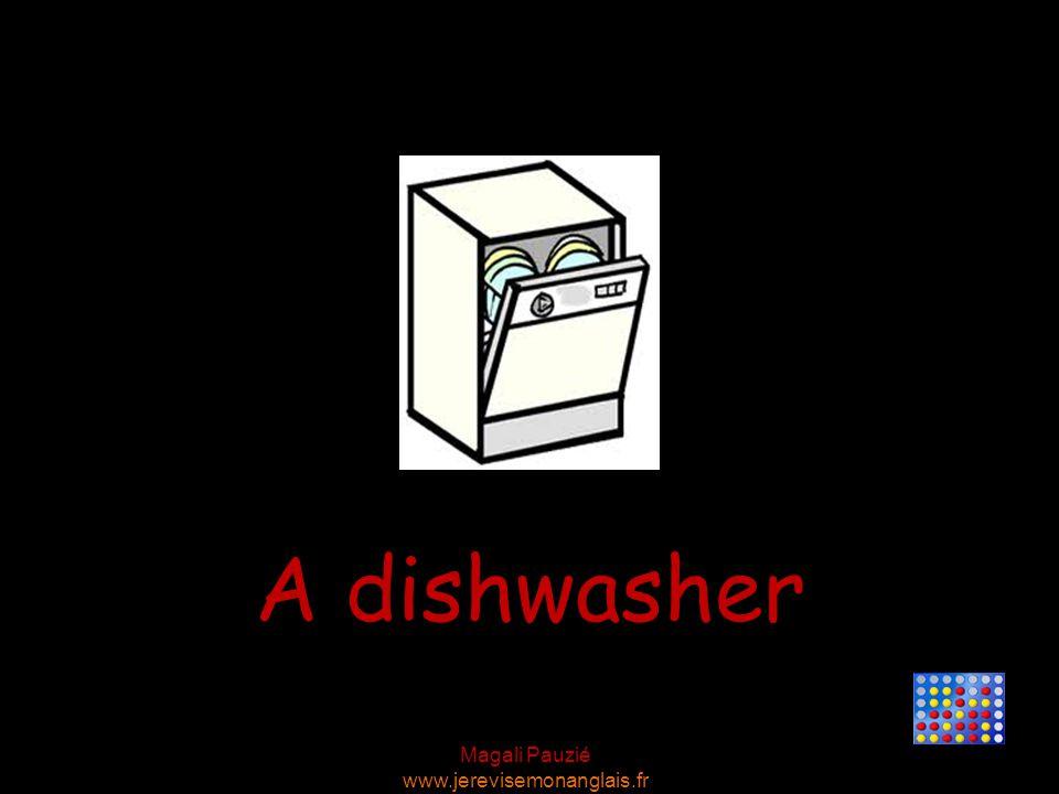 Magali Pauzié www.jerevisemonanglais.fr A dishwasher