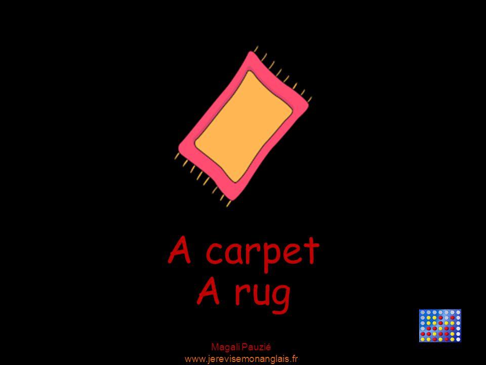 Magali Pauzié www.jerevisemonanglais.fr A carpet A rug