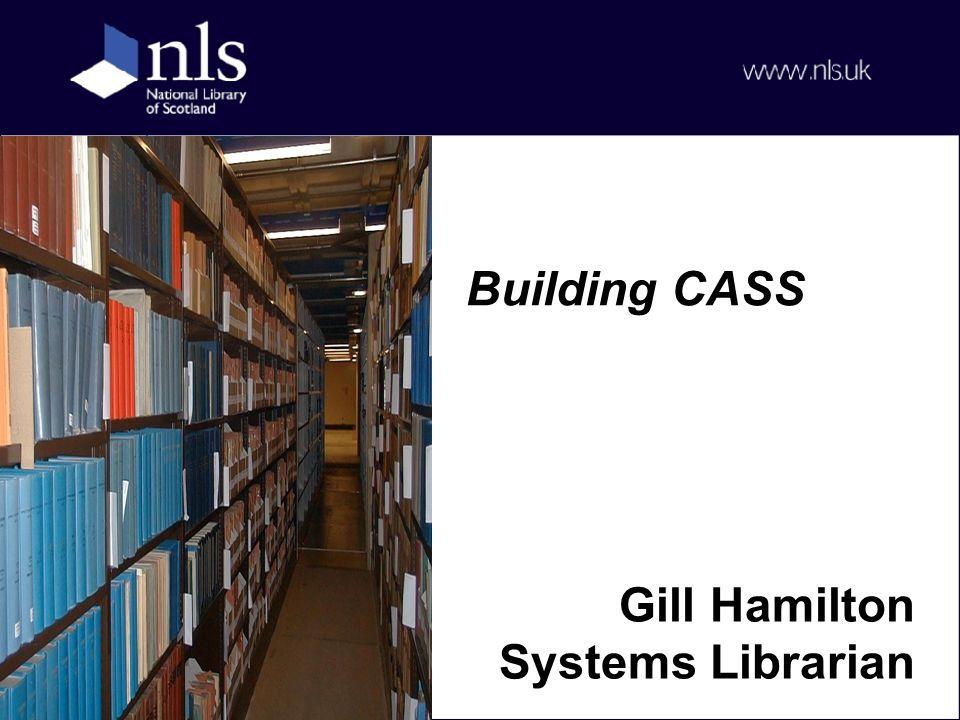 Building CASS Gill Hamilton Systems Librarian