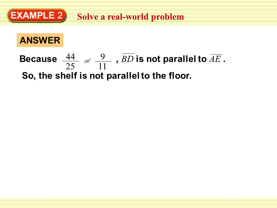 EXAMPLE 2 Solve a real-world problem Because, BD is not parallel to AE.
