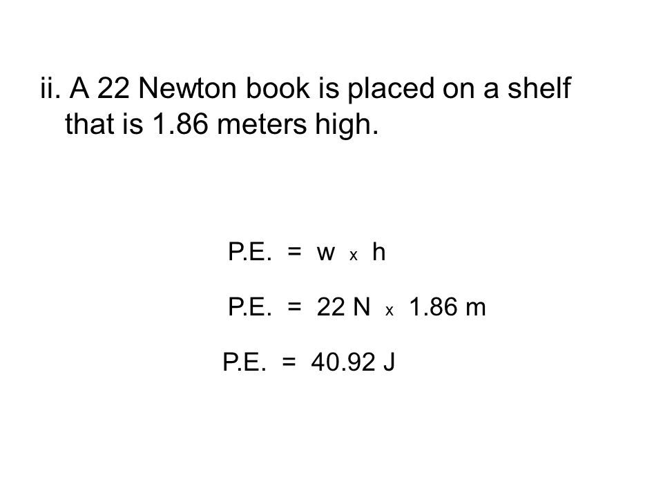 ii. A 22 Newton book is placed on a shelf that is 1.86 meters high.