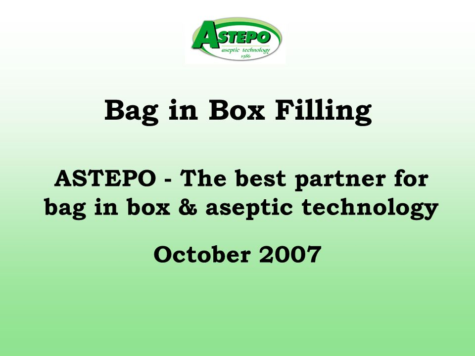 Bag in Box Filling October 2007 ASTEPO - The best partner for bag in box & aseptic technology