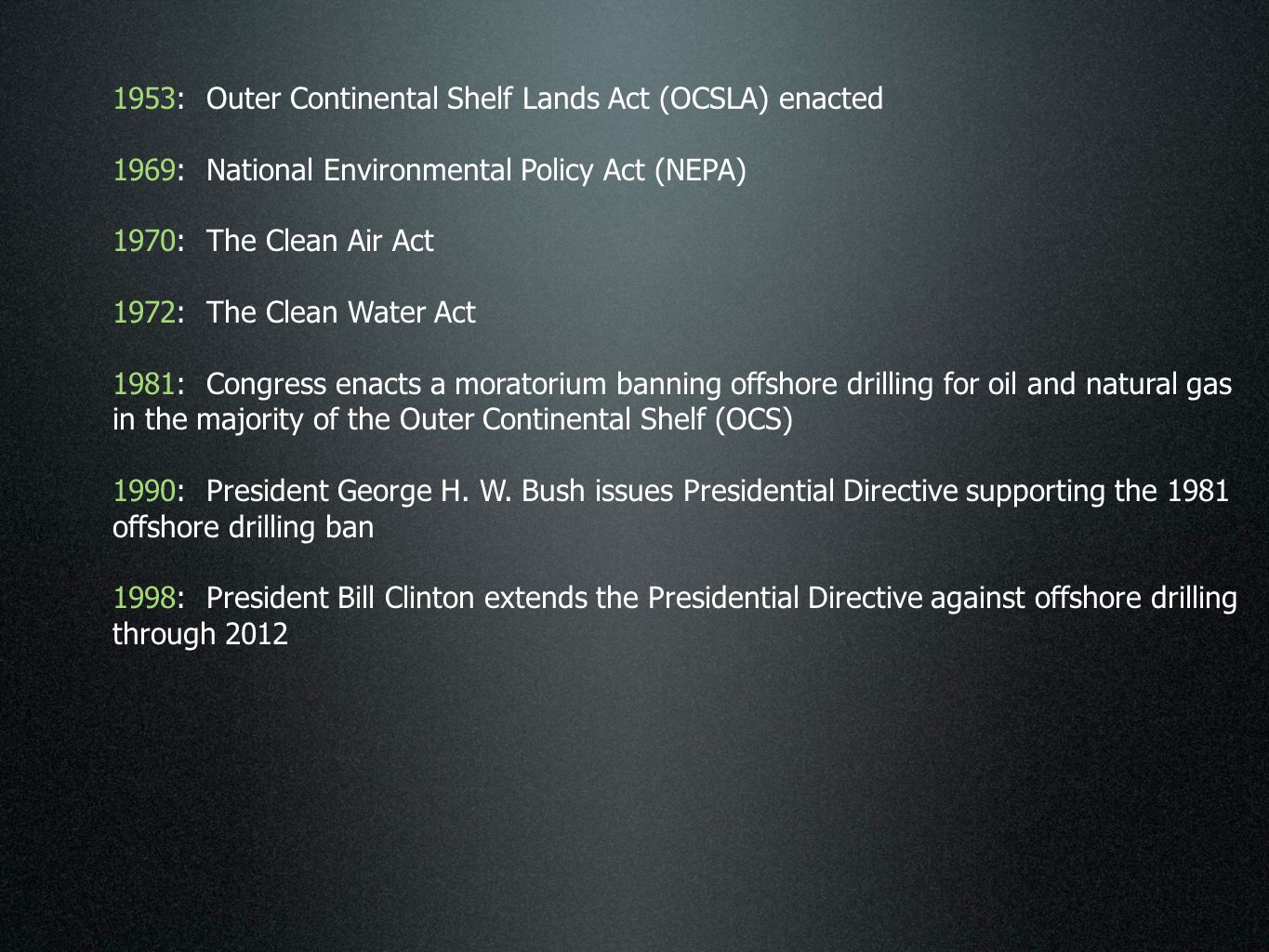 1953: Outer Continental Shelf Lands Act (OCSLA) enacted 1969: National Environmental Policy Act (NEPA) 1970: The Clean Air Act 1972: The Clean Water A