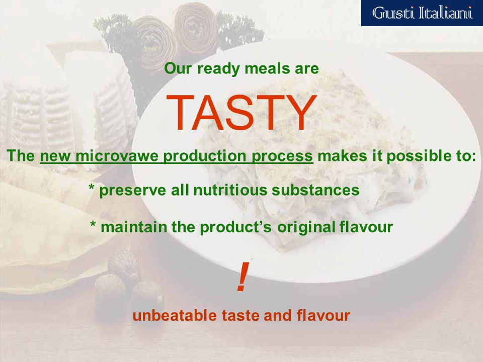 TASTY The new microvawe production process makes it possible to: .