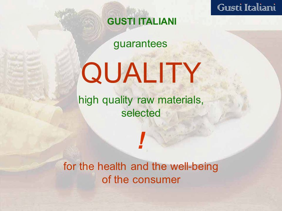 QUALITY high quality raw materials, selected for the health and the well-being of the consumer .