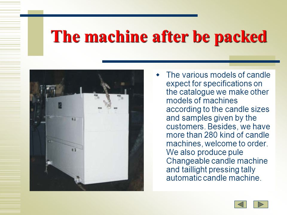 1.A brief of the candle making machine My moulding machines are specially designed for making candles of various forms.