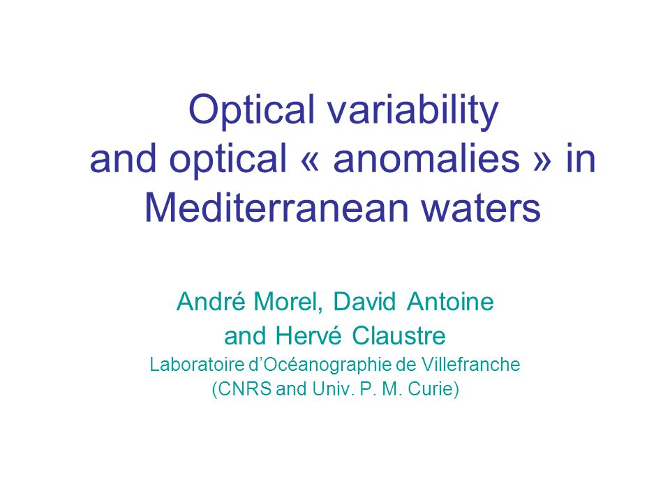 Optical variability and optical « anomalies » in Mediterranean waters André Morel, David Antoine and Hervé Claustre Laboratoire d'Océanographie de Villefranche (CNRS and Univ.