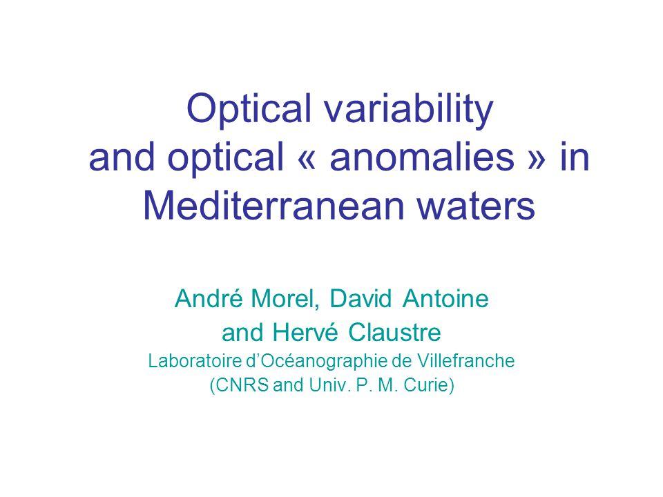 Optical variability and optical « anomalies » in Mediterranean waters André Morel, David Antoine and Hervé Claustre Laboratoire d'Océanographie de Vil