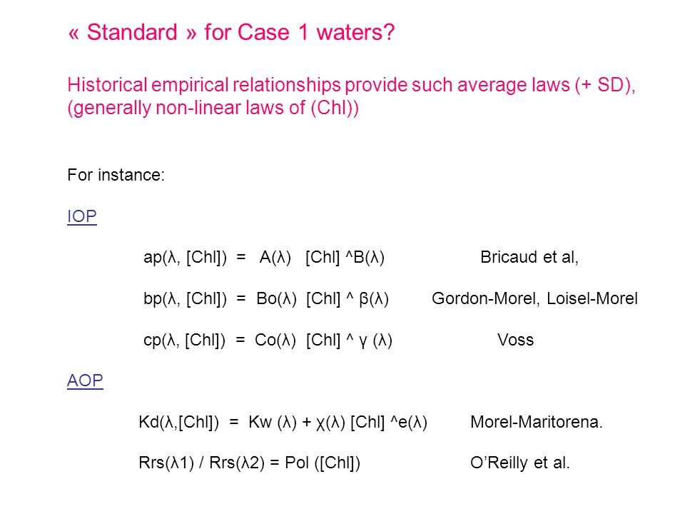 « Standard » for Case 1 waters? Historical empirical relationships provide such average laws (+ SD), (generally non-linear laws of (Chl)) For instance