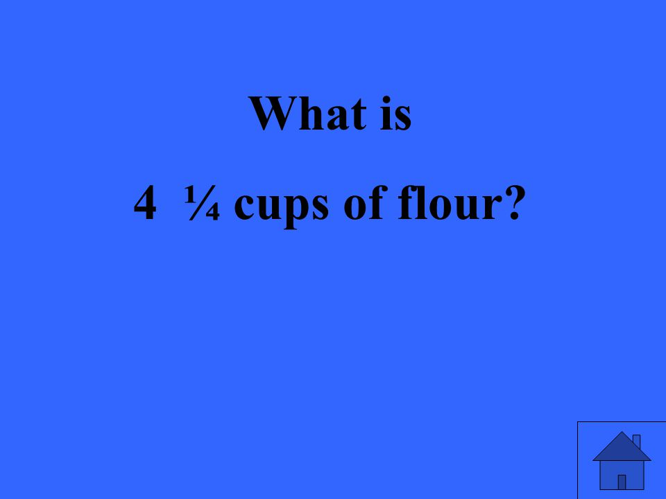 What is 4 ¼ cups of flour