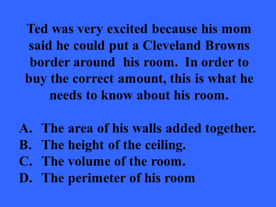 Ted was very excited because his mom said he could put a Cleveland Browns border around his room.