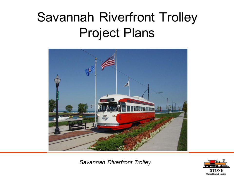 Savannah Riverfront Trolley Project Plans Savannah Riverfront Trolley