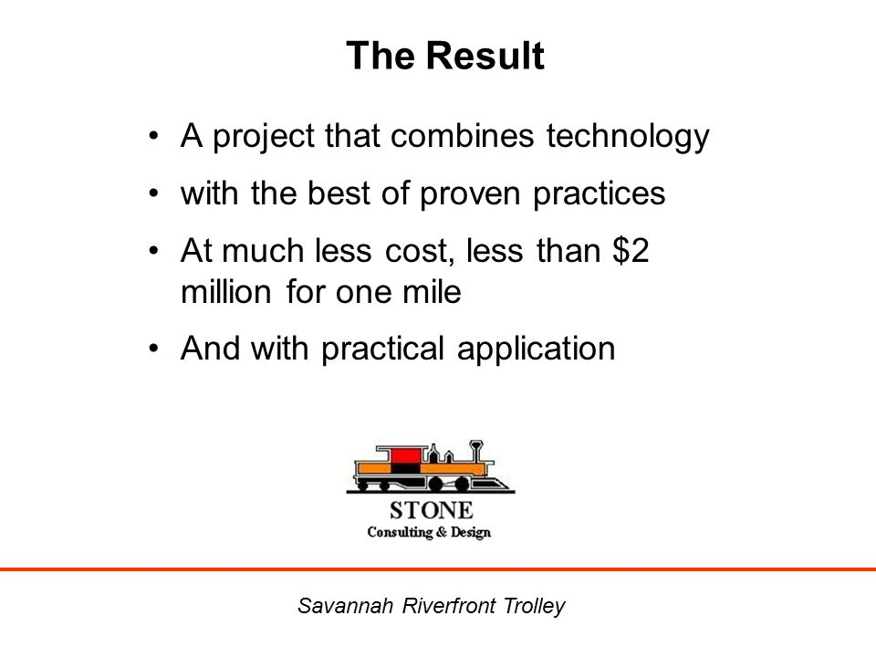 The Result A project that combines technology with the best of proven practices At much less cost, less than $2 million for one mile And with practica