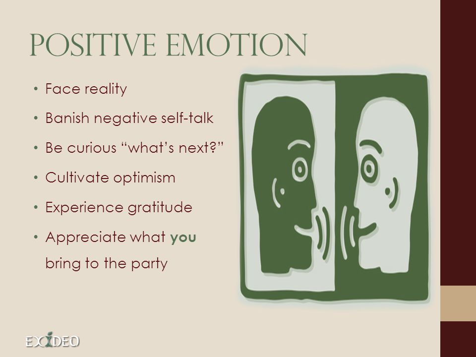 Positive emotion Face reality Banish negative self-talk Be curious what's next Cultivate optimism Experience gratitude Appreciate what you bring to the party