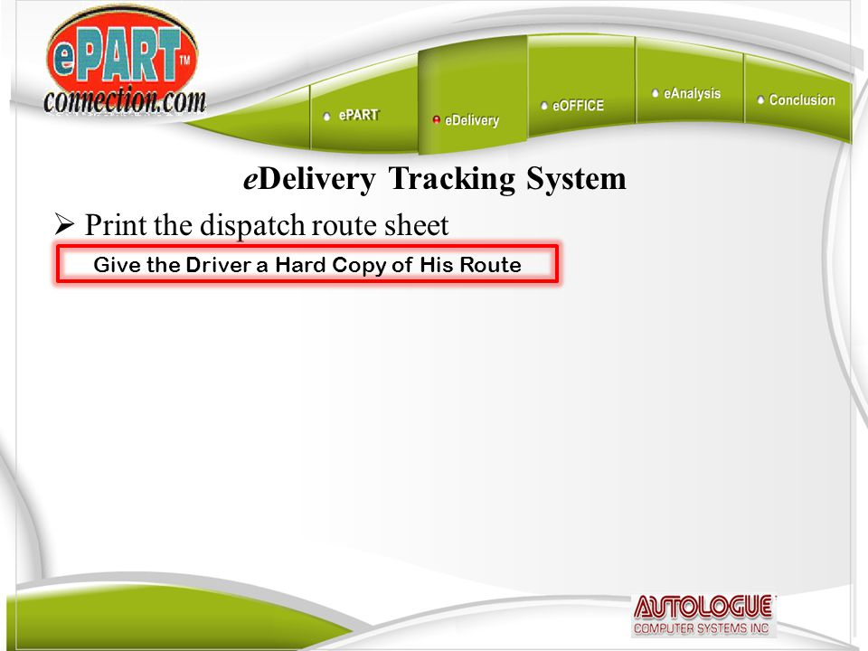 eDelivery Tracking System  Print the dispatch route sheet Give the Driver a Hard Copy of His Route