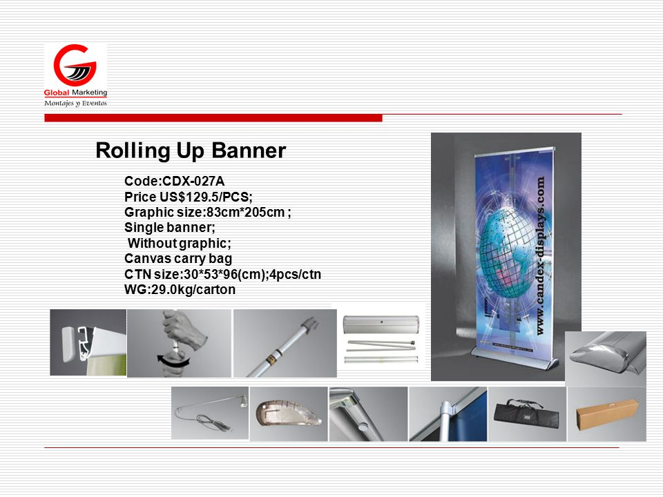 Rolling Up Banner Code:CDX-027A Price US$129.5/PCS; Graphic size:83cm*205cm ; Single banner; Without graphic; Canvas carry bag CTN size:30*53*96(cm);4pcs/ctn WG:29.0kg/carton