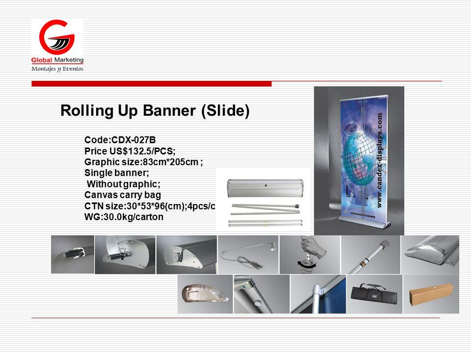 Rolling Up Banner (Slide) Code:CDX-027B Price US$132.5/PCS; Graphic size:83cm*205cm ; Single banner; Without graphic; Canvas carry bag CTN size:30*53*96(cm);4pcs/ctn WG:30.0kg/carton