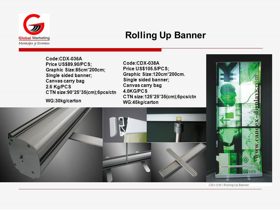 Code:CDX-036A Price US$89.90/PCS; Graphic Size:85cm*200cm; Single sided banner; Canvas carry bag 2.6 Kg/PCS CTN size:90*25*35(cm);6pcs/ctn WG:30kg/carton Rolling Up Banner Code:CDX-038A Price US$105.5/PCS; Graphic Size:120cm*200cm.