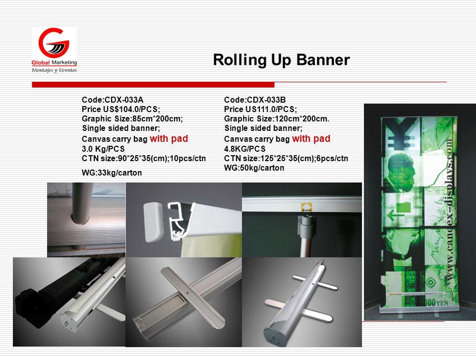 Code:CDX-033A Price US$104.0/PCS; Graphic Size:85cm*200cm; Single sided banner; Canvas carry bag with pad 3.0 Kg/PCS CTN size:90*25*35(cm);10pcs/ctn WG:33kg/carton Rolling Up Banner Code:CDX-033B Price US111.0/PCS; Graphic Size:120cm*200cm.