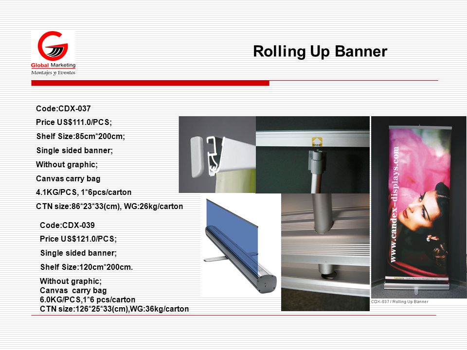 Rolling Up Banner Code:CDX-039 Price US$121.0/PCS; Single sided banner; Shelf Size:120cm*200cm.