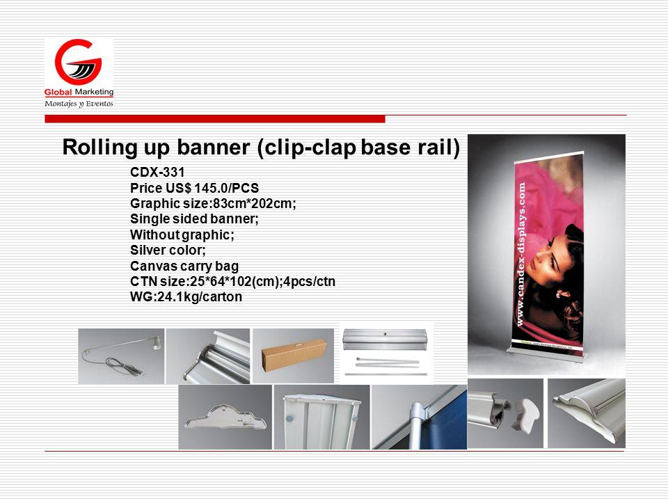 Rolling up banner (clip-clap base rail) CDX-331 Price US$ 145.0/PCS Graphic size:83cm*202cm; Single sided banner; Without graphic; Silver color; Canvas carry bag CTN size:25*64*102(cm);4pcs/ctn WG:24.1kg/carton