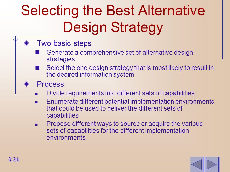 Selecting the Best Alternative Design Strategy Two basic steps Generate a comprehensive set of alternative design strategies Select the one design str