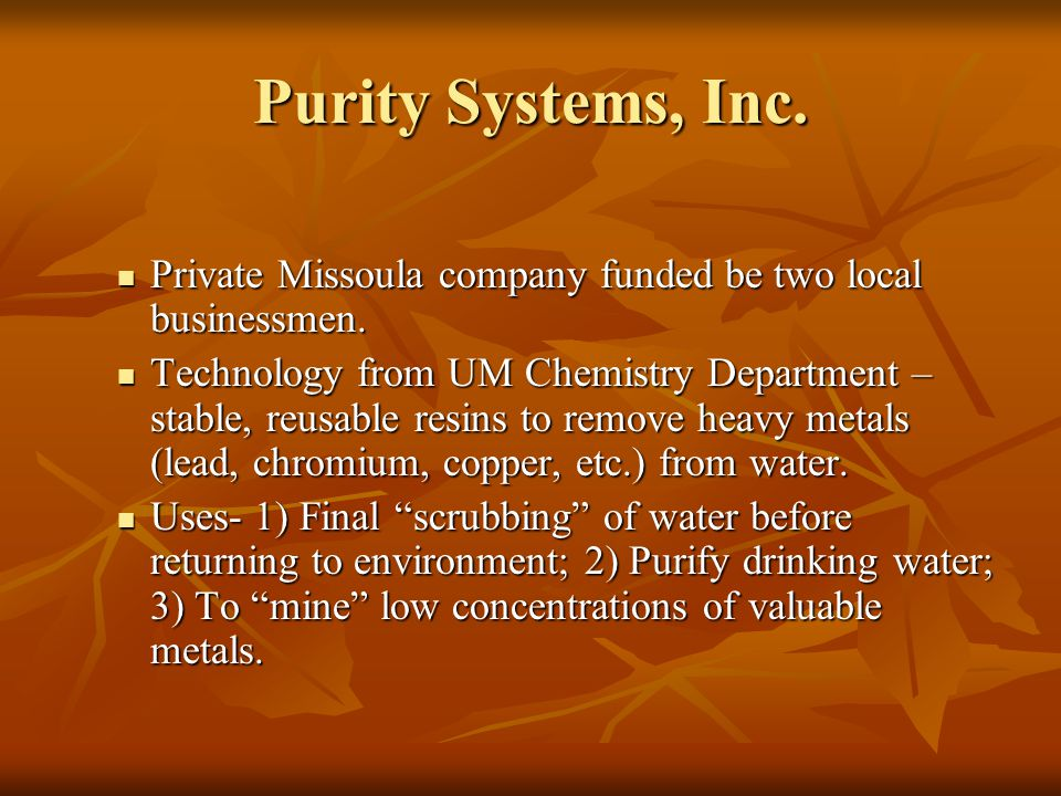 Purity Systems, Inc. Private Missoula company funded be two local businessmen.