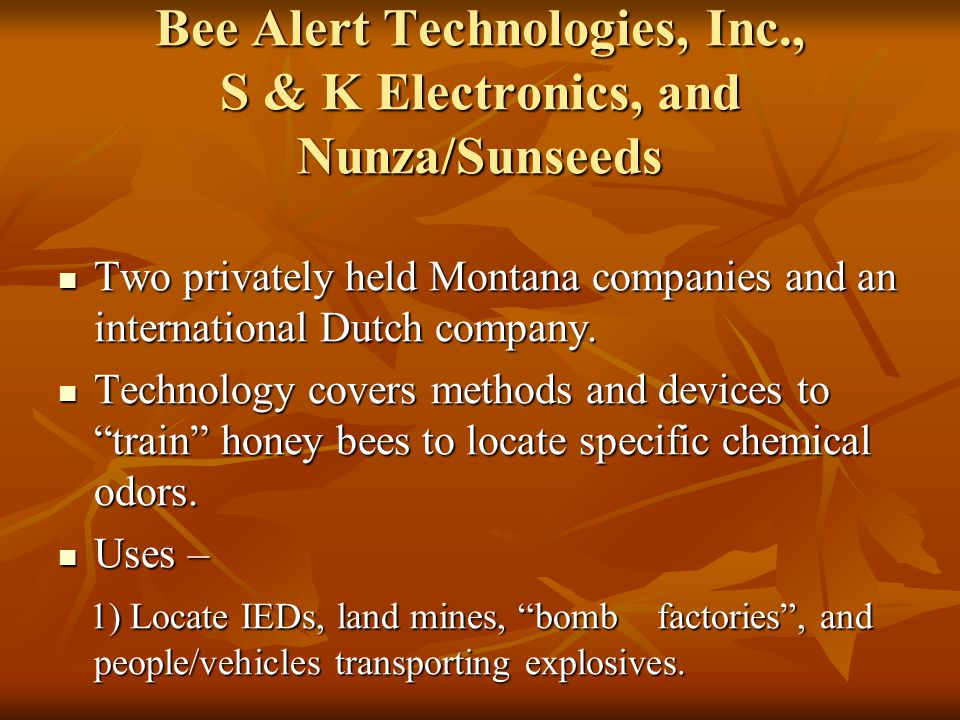 Bee Alert Technologies, Inc., S & K Electronics, and Nunza/Sunseeds Two privately held Montana companies and an international Dutch company.