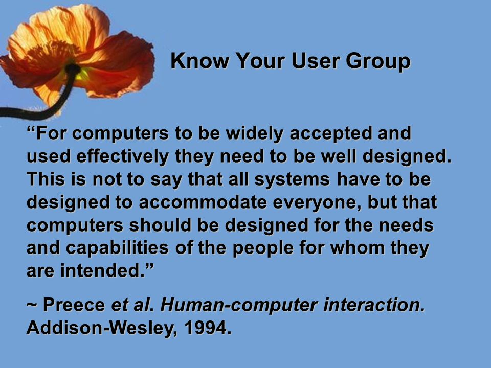 A Simple User Model A Simple User Model Shneiderman's user categories: novice or first-time users novice or first-time users knowledgeable intermittent users knowledgeable intermittent users expert frequent users expert frequent users ~ Designing the user interface: strategies for effective human-computer interaction.