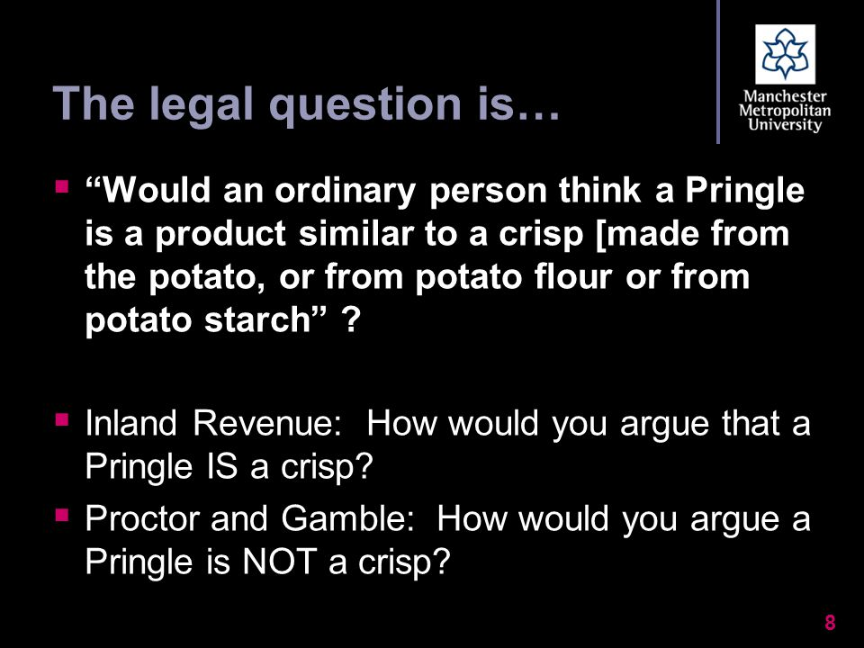 The legal question is…  Would an ordinary person think a Pringle is a product similar to a crisp [made from the potato, or from potato flour or from potato starch .