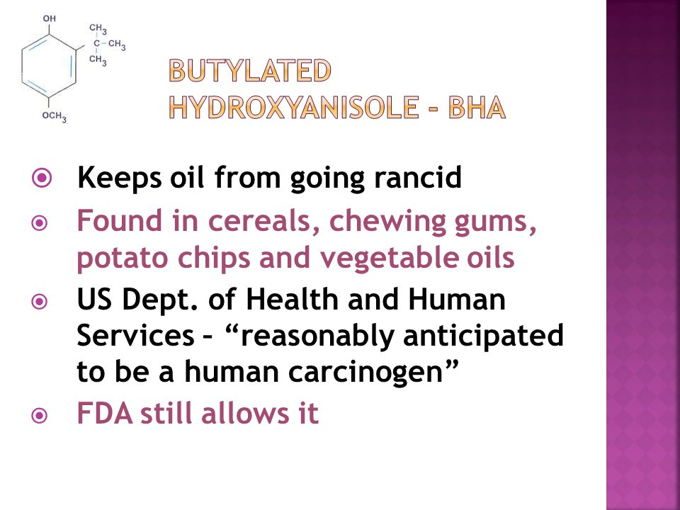  Keeps oil from going rancid  Found in cereals, chewing gums, potato chips and vegetable oils  US Dept.