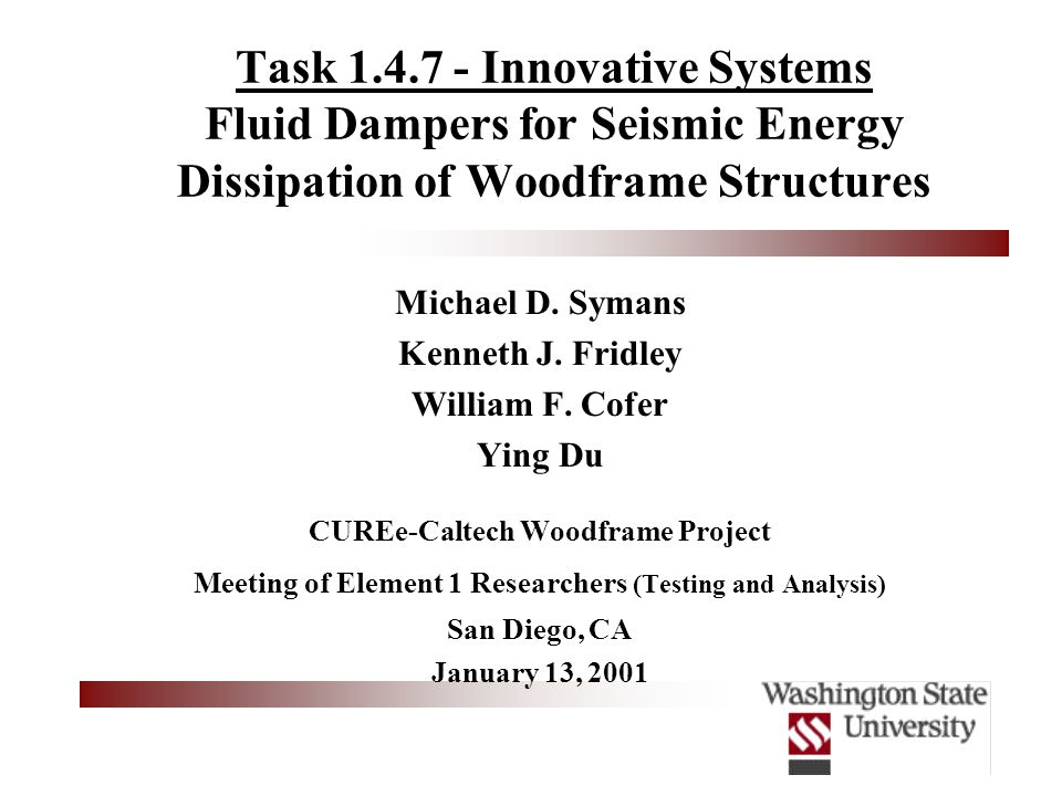Task 1.4.7 - Innovative Systems Fluid Dampers for Seismic Energy Dissipation of Woodframe Structures Michael D.