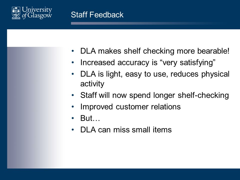 Staff Feedback DLA makes shelf checking more bearable.
